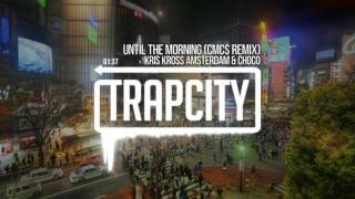 Kris Kross Amsterdam & CHOCO - Until The Morning (CMC$ Remix)