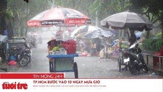 Tin nóng 24h: TP.HCM bước vào 10 ngày mưa gió