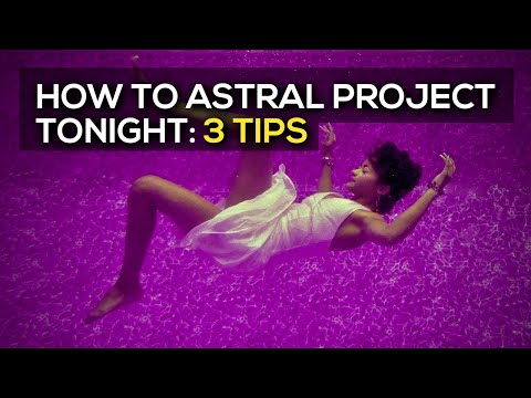 How to Astral Project: 3 Tips to Astral Project Tonight