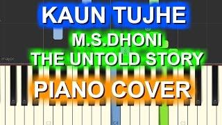 KAUN TUJHE Piano Cover|M.S. DHONI -THE UNTOLD STORY|Chords+Tutorials+Lesson+Instrumental|Amaal Malik