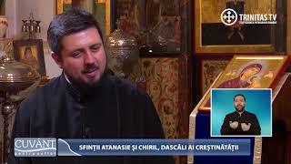 Cuvant pentru suflet. Sfintii Atanasie si Chiril, dascali ai crestinatatii (17 01 2018)