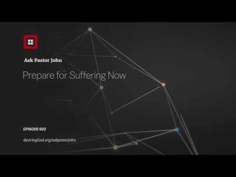 Prepare for Suffering Now // Ask Pastor John
