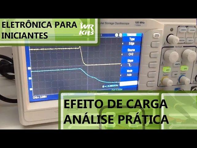 EFEITO DE CARGA - ANÁLISE PRÁTICA | Eletrônica para Iniciantes #047