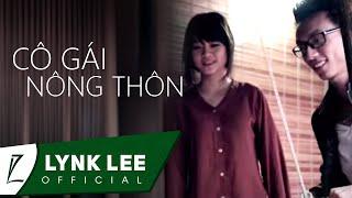 Lynk Lee - Cô gái nông thôn ft NQP (OFFICIAL MV)