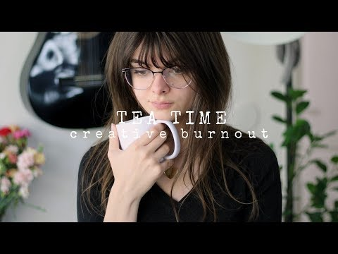 I'm Struggling | Creative Burnout | Tea Time