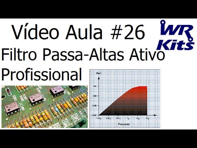 FILTRO PASSA ALTAS ATIVO PROFISSIONAL | Vídeo Aula #26