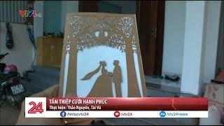 Tấm thiệp cưới hạnh phúc | VTV24