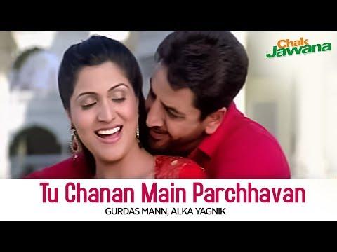 Chak Jawana - Tu Chanan Main Parchhavan - Gurdas Mann, Alka Yagnik
