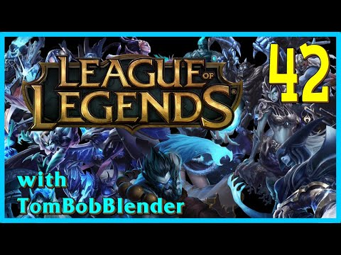 League of Legends with TomBobBlender   E42