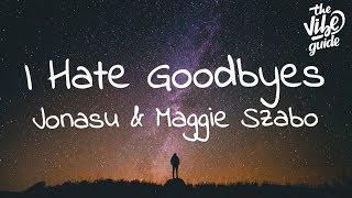 Jonasu & Maggie Szabo – I Hate Goodbyes (Lyrics)