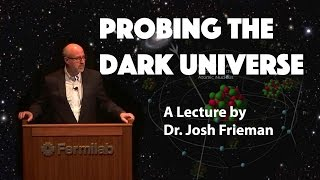 """""""Probing the Dark Universe"""" - A Lecture by Dr. Josh Frieman"""