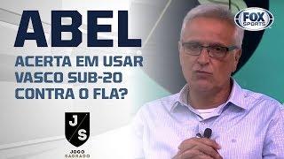 ABEL ACERTA EM USAR VASCO SUB-20 CONTRA O FLA? O DEBATE ESQUENTOU!