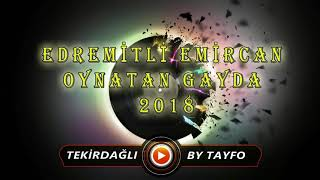 OYNATAN GAYDA 2018 ROMAN HAVASI- EDREMİTLİ EMİRCAN