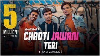 Chadti Jawani Teri - (Refix version) - Rawmats