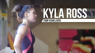 Kyla Ross: Four Years Later