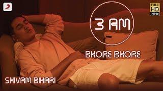 3AM Bhore Bhore – Shivam Bihari