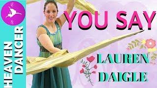 YOU SAY - LAUREN DAIGLE DANCE