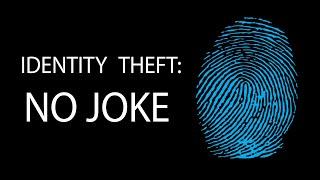 Identity Theft: No Joke