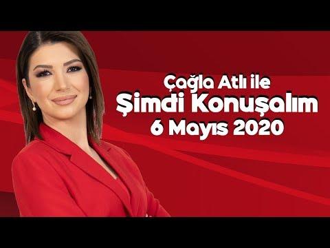Çağla Atlı ile Şimdi Konuşalım -  6 Mayıs 2020