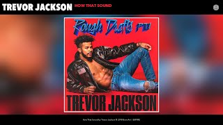 Trevor Jackson - How That Sound (Audio)