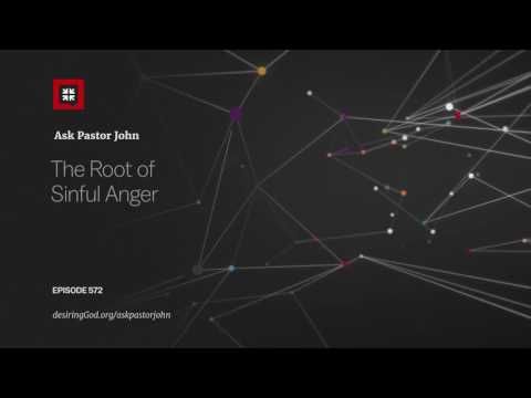 The Root of Sinful Anger // Ask Pastor John