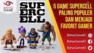 5 Game Supercell Paling Populer dan Menjadi Favorit Gamer