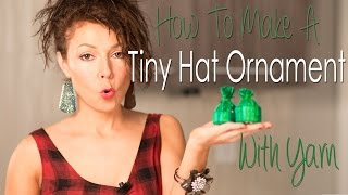 How to Make a Tiny Hat Ornament With Yarn