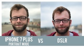 iPhone 7 Plus Portrait Mode VS DSLR - Which is Better?