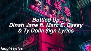 Bottled Up || Dinah Jane ft. Marc E. Bassy & Ty Dolla $ign Lyrics