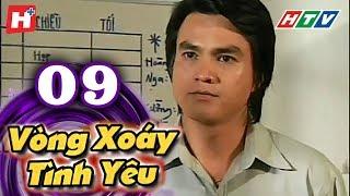 Vòng Xoáy Tình Yêu - Tập 09 | HTV Films Tình Cảm Việt Nam 2019