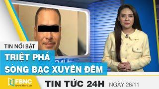 Tin tức 24h mới nhất hôm nay 26/11 | Triệt phá sòng bạc xuyên đêm tại Gia Lai | FBNC
