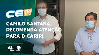 Camilo Santana recomenda atenção para o Cariri