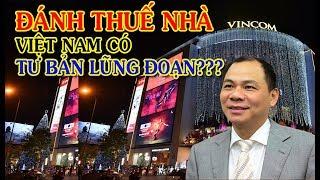 Đánh thuế nhà 700 triệu thuế ô tô 1,5 tỉ Liệu Việt Nam có tư bản lũng đoạn