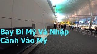 Vlog 35   Bay đi Mỹ và Nhập cảnh Vào Mỹ