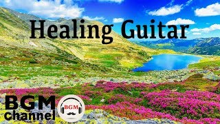 Healing Guitar Music - Chill Out Music For Work, Study, Sleep - Relaxing Guitar Music