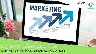 [CĐKD] Số 105 - Những xu thế Marketing nổi bật năm 2019