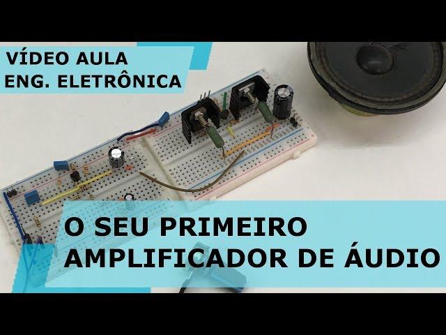 O SEU PRIMEIRO AMPLIFICADOR DE ÁUDIO! | Vídeo Aula #204