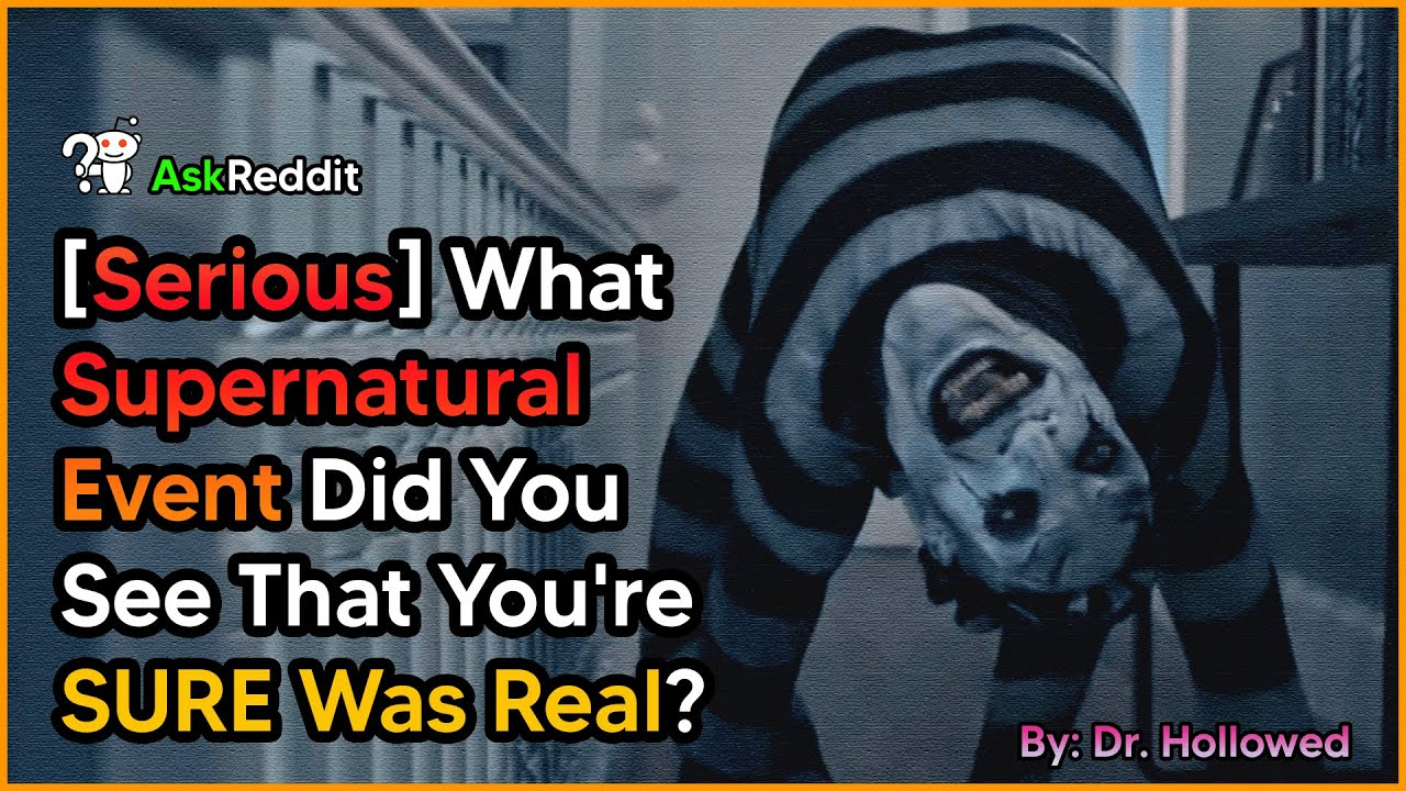 [Serious] What Supernatural Event Did You See That You're SURE Was Real? AskReddit Scary