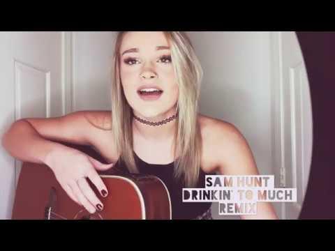 SAM HUNT - DRINKIN TOO MUCH - REMIX - CHEYENNE GOSS