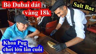 Bò Dubai dát vàng 18k - Khoa Pug kết thúc hành trình Dubai tại nhà hàng thánh rắc muối Salt Bae