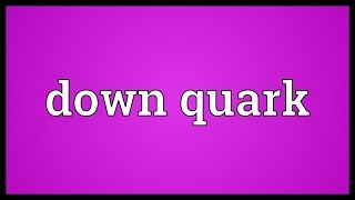 Down quark Meaning