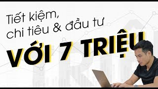 TIẾT KIỆM, CHI TIÊU VÀ ĐẦU TƯ VỚI MỨC LƯƠNG TỪ 7 TRIỆU  | Đầu Tư  | Thai Pham