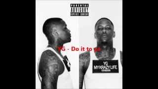YG ft Tee Flii - Do It To Ya Lyrics