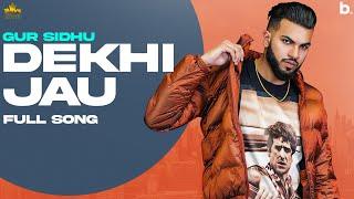 Dekhi Jau – Gurlej Akhtar – Gur Sidhu (Nothing Like Before)
