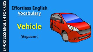 Effortless English Vocabulary - Vehicle (Beginner)