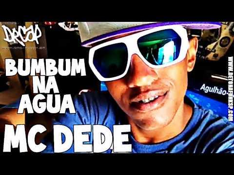 Baixar MC DEDE - BUM BUM NA ÁGUA ♪ (DJ BRUNINHO FZR) 2013