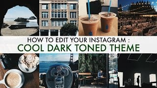 How I Edit My Instagram : Dark And Cool Toned Theme