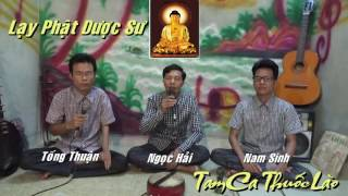 LẠY PHẬT DƯỢC SƯ - TAM CA THUỐC LÀO - QUÁ HAY