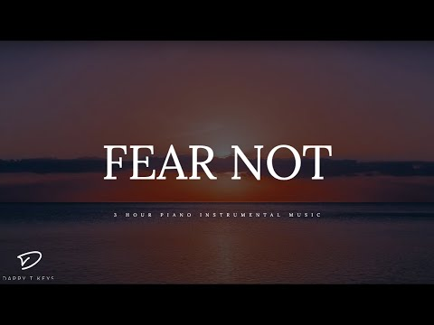 FEAR NOT - 3 Hour Piano Music | Prayer Music | Meditation Music | Healing Music | Worship Music