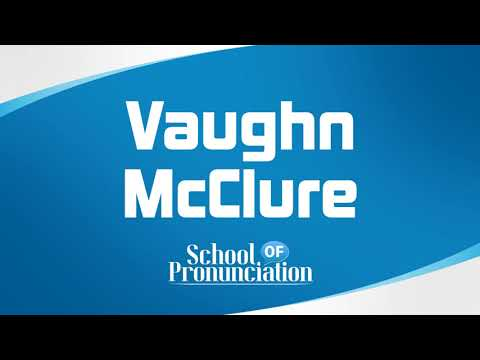 Learn How To Pronounce Vaughn McClure